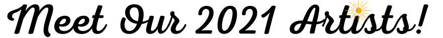 Meet Our 2021 Artists